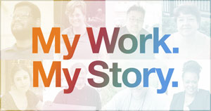 My Work. My Story. Learn more.